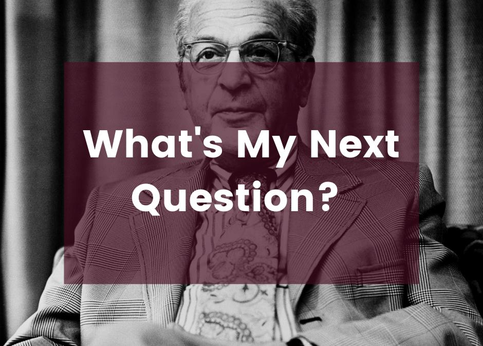 """What's My Next Question?"" – Benjamin Kaplan"
